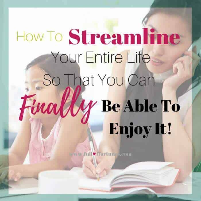How To Streamline Your Entire Life So That You Can Finally Be Able To Enjoy It!