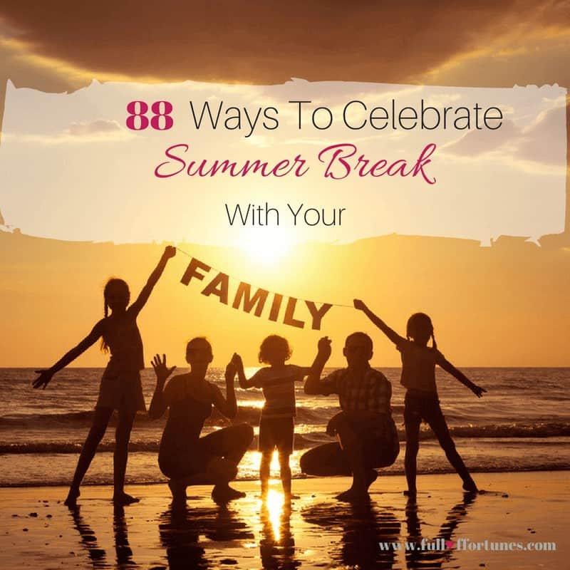 Here is a check list of 88 Ways To Celebrate Summer Break With Your Family.