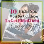 10 Tricks You Must Do Right Now To Get Rid Of Your Debt Quickly!