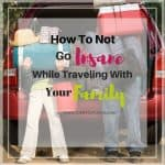 How To Not Go Insane While Traveling With Your Family