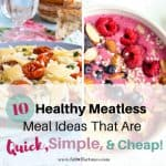10 Healthy Meatless Meal Ideas That Are Quick, Simple, & Cheap