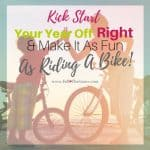 KickStart Your Year Off Right By Setting Goals & Make It As Fun As Riding A Bike