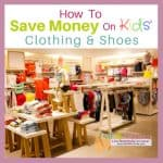 How To Save Money On Kids Shoes & Clothing