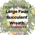 How To Make a Large Faux Succulent Wreath For Just Under $9