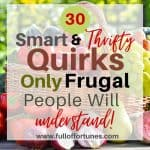 30 Smart & Thrifty Quirks That Only Frugal People Would Understand!