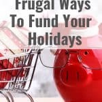 17+ Frugal Ways To Fund Your Holidays